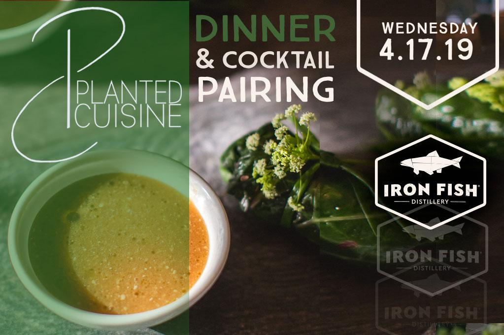 Planted Cuisine x Iron Fish Pop Up Dinner and Cocktail Pairing